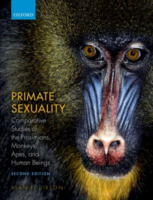 Primate Sexuality: Comparative Studies of the Prosimians, Monkeys, Apes, and Humans 9780199676613