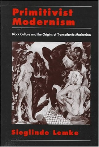 Primitivist Modernism: Black Culture and the Origins of Transatlantic Modernism 9780195104035