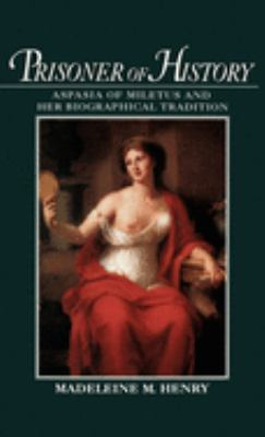 Prisoner of History: Aspasia of Miletus and Her Biographical Tradition 9780195087123
