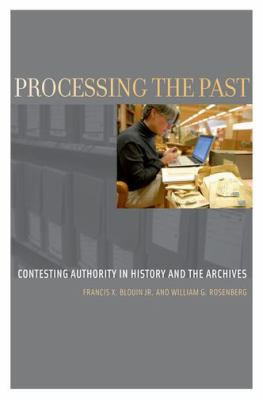 Processing the Past: Contesting Authorities in History and the Archives 9780199740543