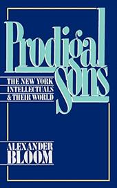 Prodigal Sons: The New York Intellectuals and Their World 531562