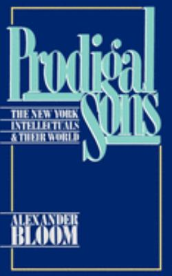 Prodigal Sons: The New York Intellectuals and Their World 9780195051773
