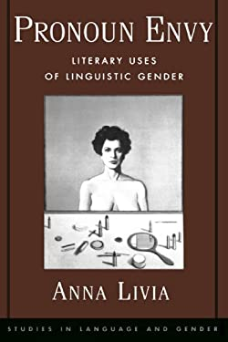 Pronoun Envy: Literary Uses of Linguistic Gender 9780195138535