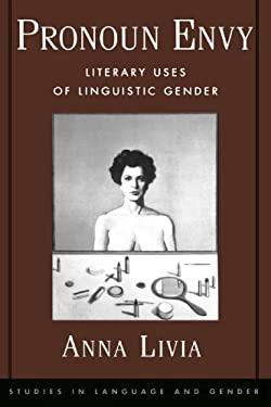 Pronoun Envy: Literary Uses of Linguistic Gender 9780195138535