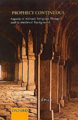 Prophecy Continuous: Aspects of Ahmadi Religious Thought and Its Medieval Background 9780195662528