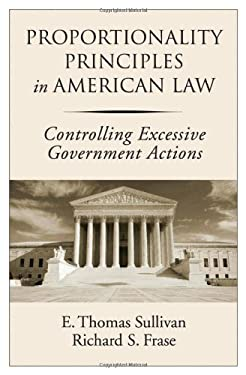 Proportionality Principles in American Law: Controlling Excessive Government Actions 9780195324938
