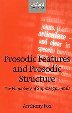 Prosodic Features and Prosodic Structure: The Phonology of Suprasegmentals 9780198237853
