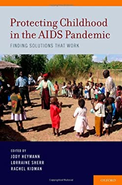 Protecting Childhood in the AIDS Pandemic: Finding Solutions That Work 9780199765126