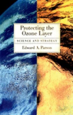Protecting the Ozone Layer: Science and Strategy 9780195155495