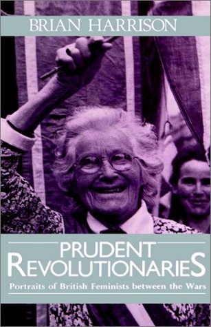 Prudent Revolutionaries: Portraits of British Feminists Between the Wars 9780198201199
