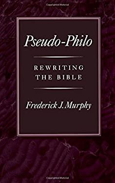 Pseudo-Philo: Rewriting the Bible 9780195076226