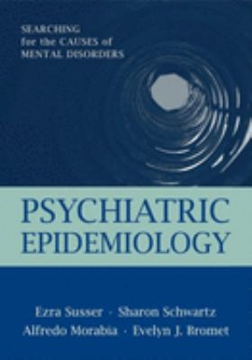 Psychiatric Epidemiology: Searching for the Causes of Mental Disorders 9780195101812