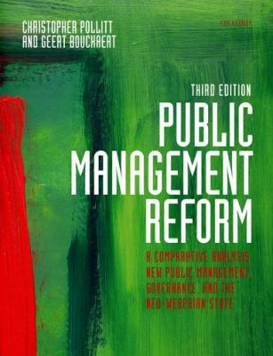 Public Management Reform: A Comparative Analysis - New Public Management, Governance, and the Neo-Weberian State 9780199595099