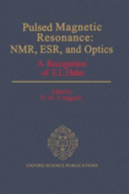 Pulsed Magnetic Resonance: NMR, Esr, and Optics: A Recognition of E.L. Hahn 9780198539629