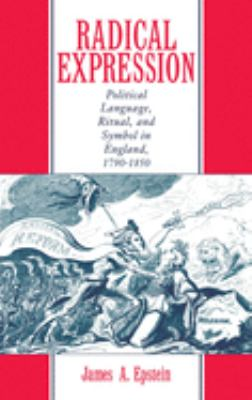 Radical Expression: Political Language, Ritual, and Symbol in England, 1790-1850 9780195065503