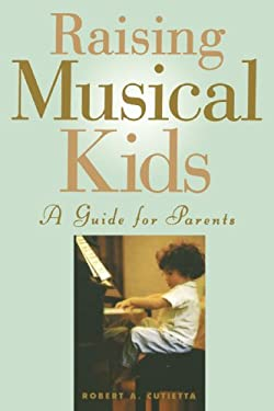 Raising Musical Kids: A Guide for Parents 9780195129236