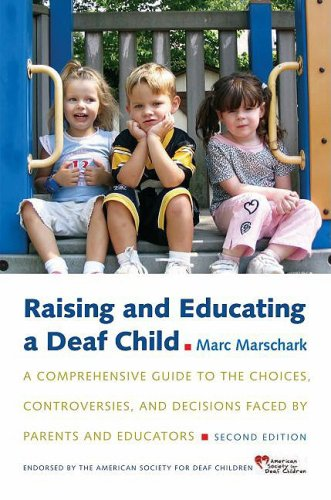 Raising and Educating a Deaf Child: A Comprehensive Guide to the Choices, Controversies, and Decisions Faced by Parents and Educators 9780195376159