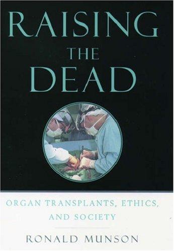 Raising the Dead: Organ Transplants, Ethics, and Society 9780195132991