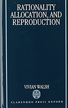 Rationality, Allocation, and Reproduction 9780198287728