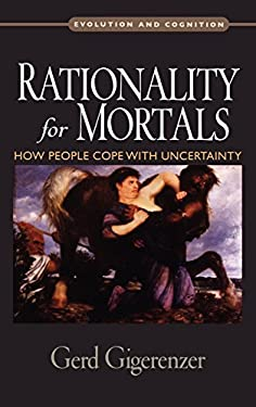 Rationality for Mortals: How People Cope with Uncertainty 9780195328981
