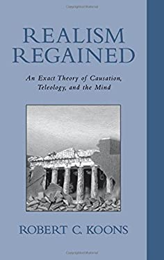 Realism Regained: An Exact Theory of Causation, Teleology, and the Mind 9780195135671