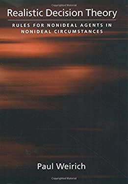 Realistic Decision Theory: Rules for Nonideal Agents in Nonideal Circumstances 9780195171259