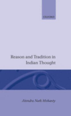 Reason and Tradition in Indian Thought: An Essay on the Nature of Indian Philosophical Thinking 9780198239604