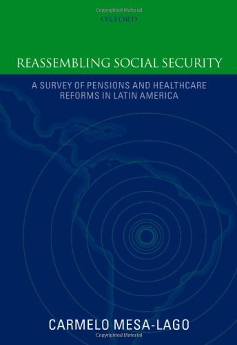 Reassembling Social Security: A Survey of Pensions and Health Care Reforms in Latin America 9780199233779