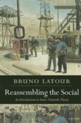 Reassembling the Social: An Introduction to Actor-Network-Theory 9780199256051
