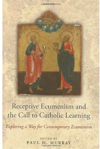 Receptive Ecumenism and the Call to Catholic Learning: Exploring a Way for Contemporary Ecumenism 9780199216451