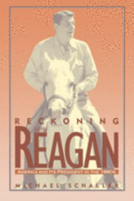 Reckoning with Reagan: America and Its President in the 1980s 9780195090499