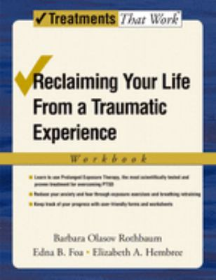 Reclaiming Your Life from a Traumatic Experience: A Prolonged Exposure Treatment Program Workbook 9780195308488