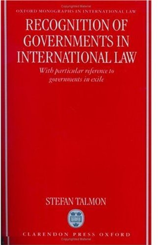 Recognition of Governments in International Law: With Particular Reference to Governments in Exile