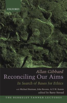 Reconciling Our Aims: In Search of Bases for Ethics 9780195370423