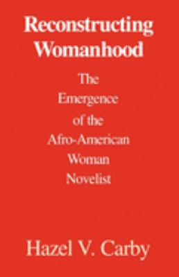 Reconstructing Womanhood: The Emergence of the Afro-American Woman Novelist 9780195060713