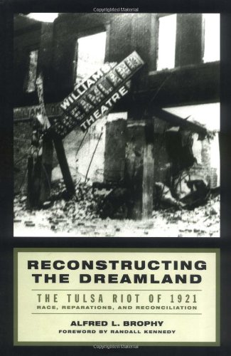 Reconstructing the Dreamland: The Tulsa Race Riot of 1921, Race Reparations, and Reconciliation 9780195146851