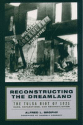 Reconstructing the Dreamland: The Tulsa Riot of 1921: Race, Reparations, and Reconciliation 9780195161038