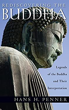 Rediscovering the Buddha: Legends of the Buddha and Their Interpretation 9780195385823
