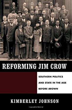 Reforming Jim Crow: Southern Politics and State in the Age Before Brown 9780195387421