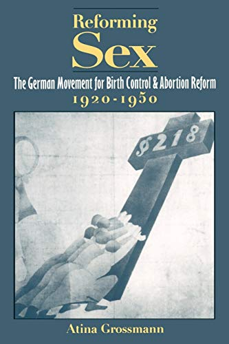 Reforming Sex: The German Movement for Birth Control and Abortion Reform, 1920-1950 9780195121247