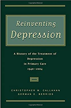 Reinventing Depression: A History of the Treatment of Depression in Primary Care, 1940-2004 9780195165234