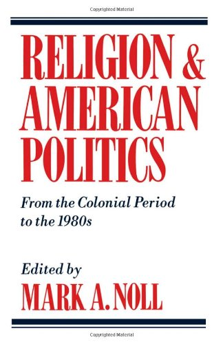 Religion and American Politics: From the Colonial Period to the 1980s 9780195058819