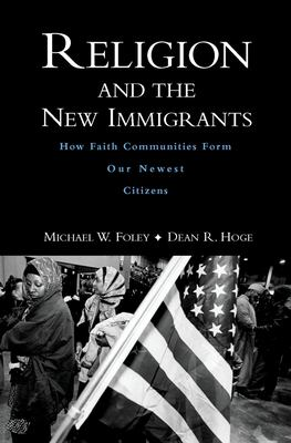 Religion and the New Immigrants: How Faith Communities Form Our Newest Citizens 9780195188707