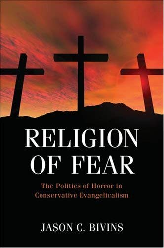 Religion of Fear: The Politics of Horror in Conservative Evangelicalism 9780195340815