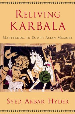 Reliving Karbala: Martyrdom in South Asian Memory 9780195189308