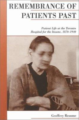 Remembrance of Patients Past: Patient Life at the Toronto Hospital for the Insane, 1870-1940 9780195415384