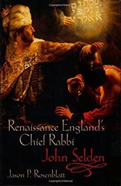 Renaissance England's Chief Rabbi: John Selden 9780199234301