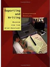 Reporting and Writing: Basics for the 21st Century