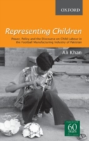 Representing Children: Power, Policy and the Discourse on Child Labour in the Football Manufacturing Industry of Pakistan