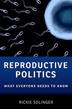 Reproductive Politics: What Everyone Needs to Know 9780199811410